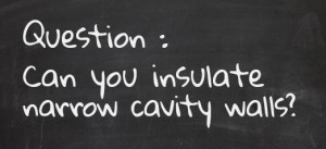 Question: Can You Insulate Narrow Cavity Walls?